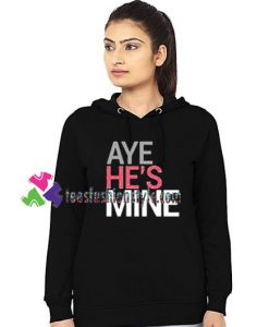 Aye He's Mine Couple Hoodie gift cool tee shirts cool tee shirts for guys