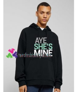 Aye She's Mine Couple Hoodie gift cool tee shirts cool tee shirts for guys