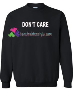 Don't Care Sweatshirt Gift sweater adult unisex cool tee shirts