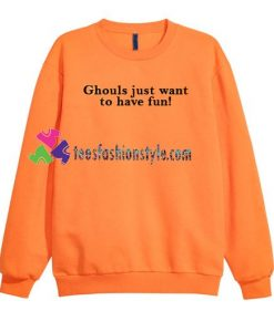 Ghouls Just Want to Have Fun Sweatshirt Gift sweater adult unisex cool tee shirts