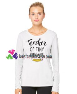 Teacher Of Tiny Humans Teaching Gifts Women Sweatshirt Gift sweater adult unisex cool tee shirts