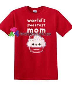 World's Sweetest Mom T Shirt Happy Sweetest Day T Shirt gift tees unisex adult cool tee shirts