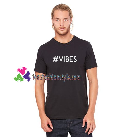 #vibes T Shirt gift tees unisex adult cool tee shirts