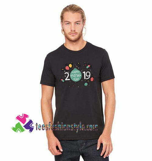 2019 New Year Shirt Happy 2019 T Shirt gift tees unisex adult cool tee shirts
