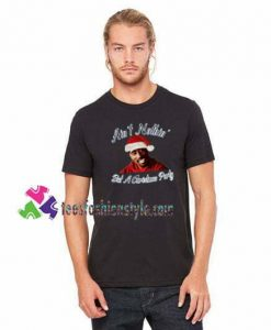 Ain't Nothin' but a Christmas Party T Shirt gift tees unisex adult cool tee shirts