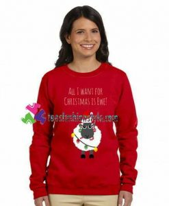 All I Want For Christmas Is Ewe Sweatshirt Gift sweater adult unisex cool tee shirts