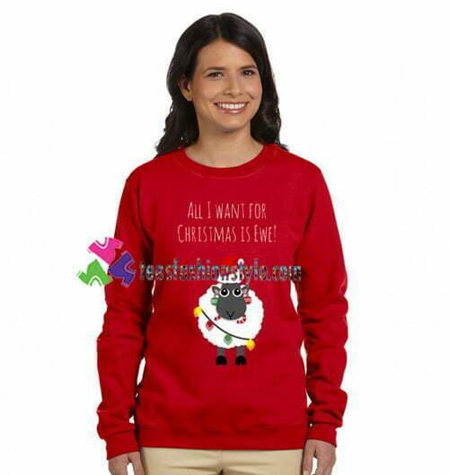 All I Want For Christmas Is Ewe Sweatshirt Gift sweater adult unisex cool tee shirts