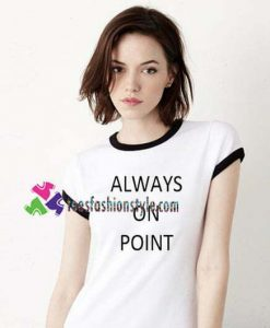 Always On Point Ringer T Shirt gift tees unisex adult cool tee shirts