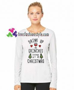 Drink up grinches Its Christmas Sweatshirt Gift sweater adult unisex cool tee shirts