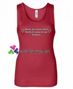 Maybe she's born with it tanktop gift tanktop shirt unisex custom clothing Size S-3XL