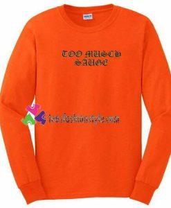 Too Much Sauge Sweatshirt Gift sweater adult unisex cool tee shirts