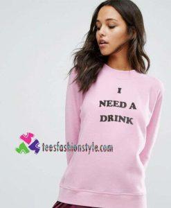 Wildfox Couture Need A Drink Sweatshirt Ariana Grande Sweatshirt Gift sweater adult unisex cool tee shirts