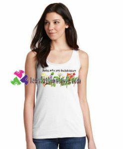Baby, Why You Bullshittin Tanktop gift tanktop shirt unisex custom clothing Size S-3XL