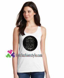 I'm not Weird You're Simple Tanktop Grande Tanktop gift tanktop shirt unisex custom clothing Size S-3XL