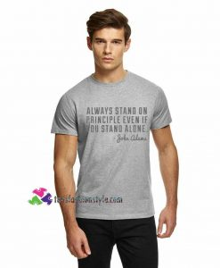 Always Stand On Principle Even If You Stand Alone John Adams Quote