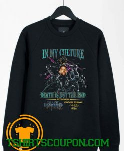 In My Culture Death Is Not The End Chadwick Boseman Black Panther Signature Sweatshirt By Tshirtscoupon.com