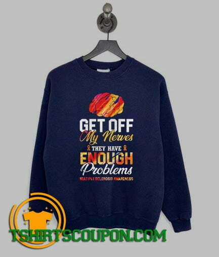 Brain get off my nerves they have enough problems multiple sclerosis awareness Sweatshirt