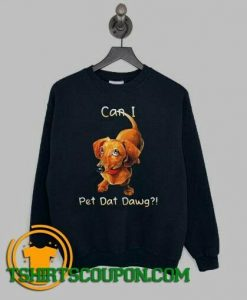 Dachshund can I pet dat dawg Sweatshirt By Tshirtscoupon.com