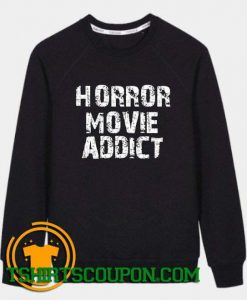 Horror Movie Addict Unique trends Sweatshirt
