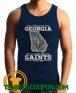 I may live in Georgia but Ill always have the Saints in my DNA Tank Top
