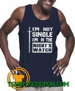 Im Not Single Im In The Nights Watch Tank Top