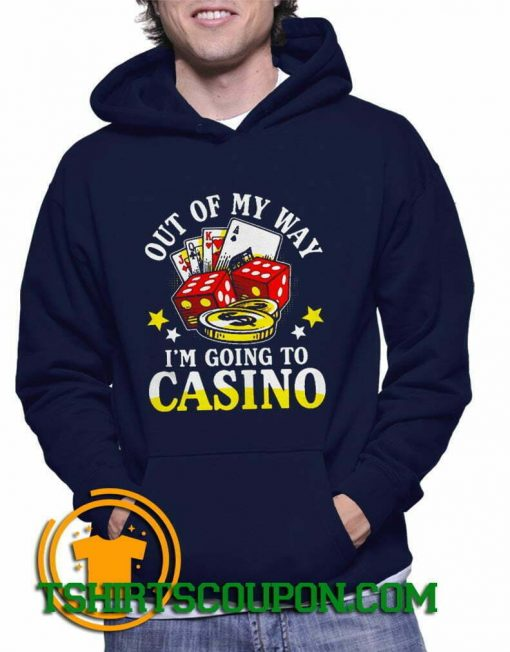 Out of my way I'm going to casino Hoodie Unique trends tees