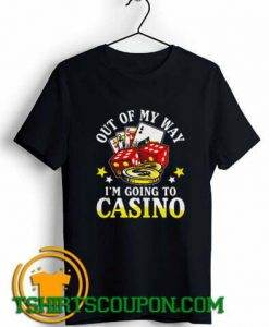 Out of my way I'm going to casino T-Shirt Unique trends tees