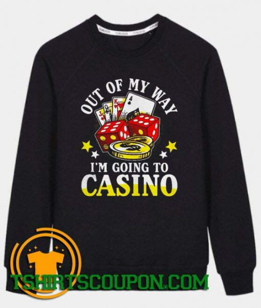 Out of my way I'm going to casino Sweatshirt Unique trends tees
