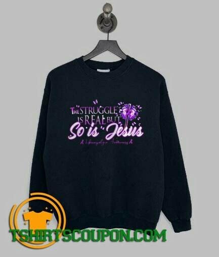 The Struggle Is Real But So Is Jesus Butterfly Cross Flower Purple Sweatshirt