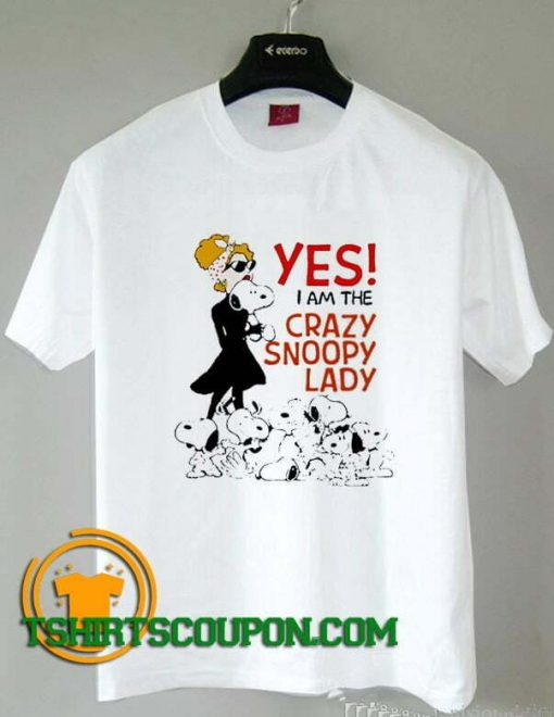 yes I am The Crazy Snoopy Lady Saying Unique trends tees shirts