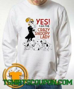 yes I am The Crazy Snoopy Lady Saying Sweatshirt
