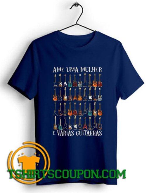 Ame Uma Mulher E Vrias Guitarras shirts