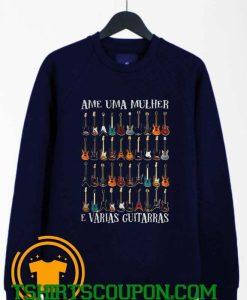 Ame Uma Mulher E Vrias Guitarras Sweatshirt
