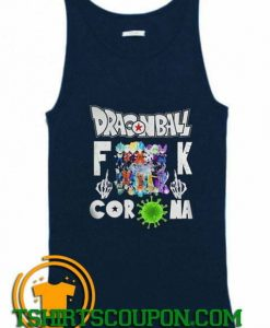Dragon Ball Fuck Coronavirus water definition Tank Top