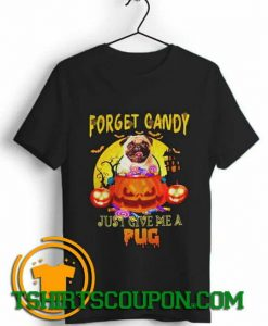 Forget candy just give me a pug halloween trends tees shirts