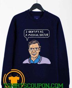 I Identify As A Medical Doctor Bill Gates Sweatshirt By Tshirtscoupon.com