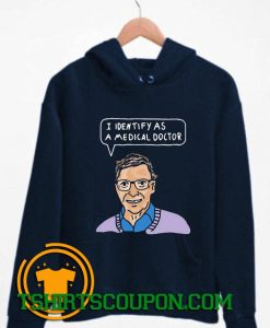I Identify As A Medical Doctor Bill Gates Hoodie By Tshirtscoupon.com