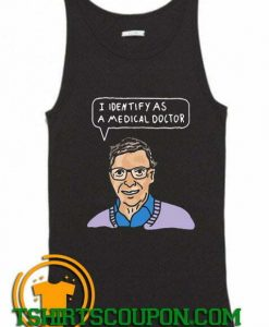 I Identify As A Medical Doctor Bill Gates Tank Top By Tshirtscoupon.com