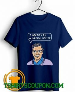 I Identify As A Medical Doctor Bill Gates Unique trends tees shirts