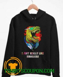 I just really like dinosaurs Hoodie By Tshirtscoupon.com