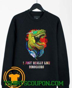 I just really like dinosaurs Sweatshirt By Tshirtscoupon.com