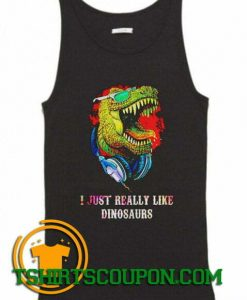 I just really like dinosaurs Tank Top By Tshirtscoupon.com