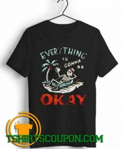 Skeleton on the beach everything is gonna be okay shirts
