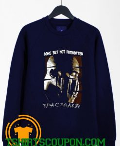 Tupac Gone But Not Forgotten Sweatshirt By Tshirtscoupon.com