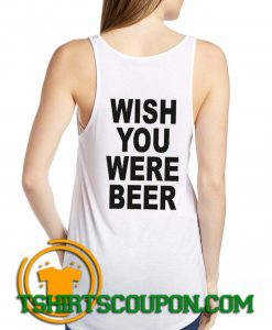 Wish you were beer Tank Top By Tshirtscoupon.com