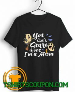 You Can't Scare Me I'm A Mom Unique trends tees shirts