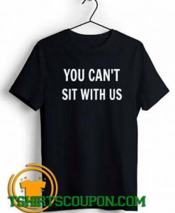 You can't sit with us Unique trends tees shirts By Tshirtscoupon.com